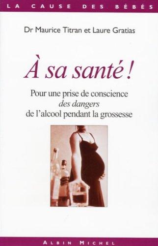 A sa santé ? : Pour une prise de conscience des dangers de l'alcool pendant la grossesse