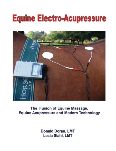Equine Electro-Acupressure: The Fusion of Equine Massage, Equine Acupressure and Modern Technology por Donald Doran
