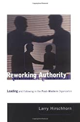 Reworking Authority: Leading and Following in a Post-Modern Organization by Larry Hirschhorn (1998-07-31)
