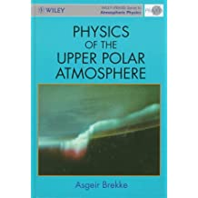 Physics of the Upper Polar Atmosphere (Wiley-Praxis Series in Atmospheric Physics)