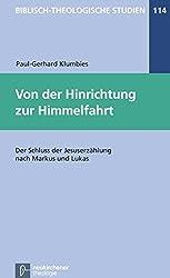 Von der Hinrichtung zur Himmelfahrt: Der Schluss der Jesuserzählung nach Markus und Lukas (Biblisch-Theologische Studien)