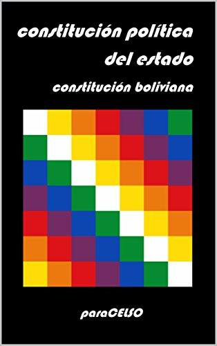 Constitución Boliviana: Constitución Política del Estado por Asamblea Constituyente de Bolivia