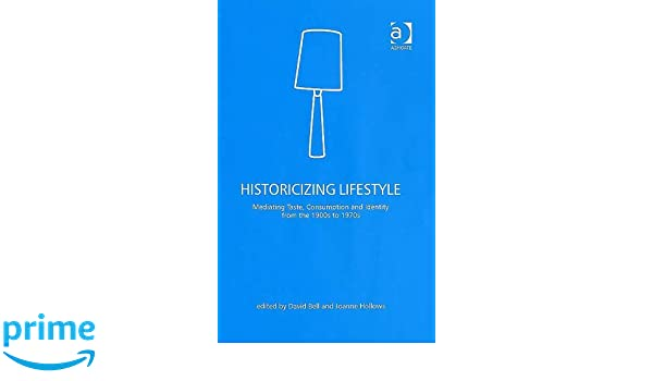 Historicizing Lifestyle: Mediating Taste, Consumption and Identity from the 1900s to 1970s