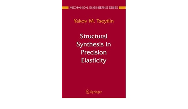 Structural Synthesis in Precision Elasticity (Mechanical Engineering Series)