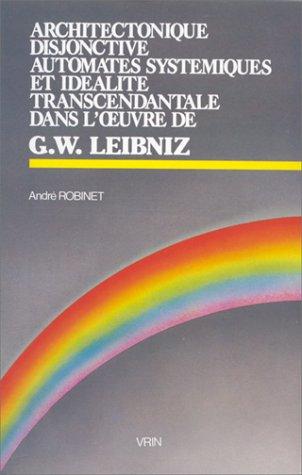 Architectonique disjonctive, automates systémiques et idéalité transcendantale dans l'oeuvre de Leibniz