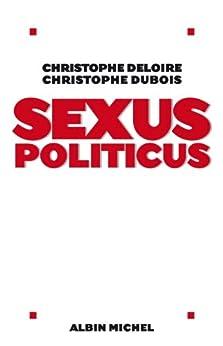 Sexus politicus par [Dubois, Christophe, Deloire, Christophe]