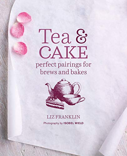 Tea and Cake: Perfect pairings for brews and bakes