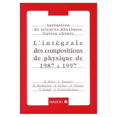 Agrégation de sciences physiques, option chimie : L'intégrale des compositions de physique de 1987 à 1997