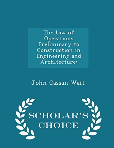 The Law of Operations Preliminary to Construction in Engineering and Architecture: - Scholar's Choice Edition by Wait, John Cassan (2015) Paperback