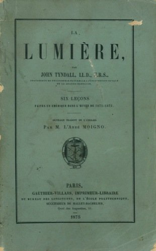 La lumiere. Six Leons Faites En Amerique Dans L'hiver De 1872-1873.