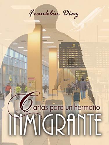 Cartas para un hermano inmigrante por Franklin Díaz