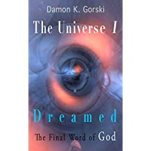 The Universe I Dreamed: The Final Word of God (English Edition)