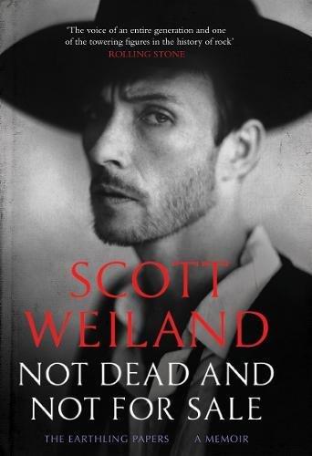 Not Dead and Not For Sale: A Memoir por Scott Weiland