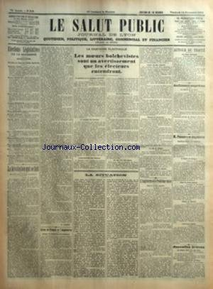 SALUT PUBLIC (LE) [No 318] du 14/11/1919 - ELECTIONS LEGISLATIVES DU 16 NOVEMBRE - RHONE - LA REVOLUTION QUI SE FAIT PAR A LAUDAT - ENTRE LA FRANCE ET L'ANGLETERRE - LA CAMPAGNE ELECTORALE - LES MOEURS ELECTORALE - LES MOEURS BOLCHEVISTES SONT UN AVERTISSEMENT QUE LES ELECTEURS ENTENDRONT - LA SITUATION - L'ANGLETERRE ET LE PROBLEME RUSSE - AUTOUR DU TRAITE - AU CONSEIL SUPREME - M POINCARE EN ANGLETERRE - NOUVELLE BREVES
