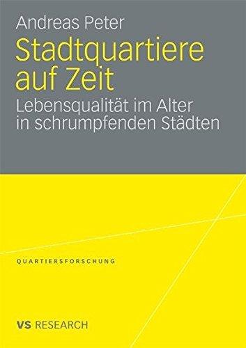 Stadtquartiere auf Zeit: Lebensqualit??t im Alter in Schrumpfenden St??dten (Quartiersforschung) (German Edition) by Andreas Peter (2009-09-24)