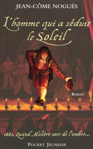 L'Homme qui a séduit le Soleil : 1661, quand Molière sort de l'ombre