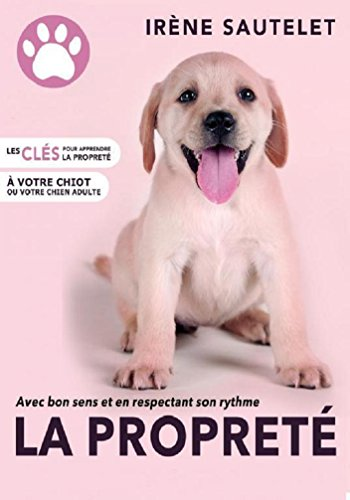 Télécharger en ligne Les clés pour apprendre la propreté à votre chiot ou votre chien adulte pdf, epub