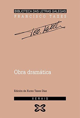 Obra dramática de Francisco Taxes (Edición Literaria - Biblioteca Das Letras Galegas)