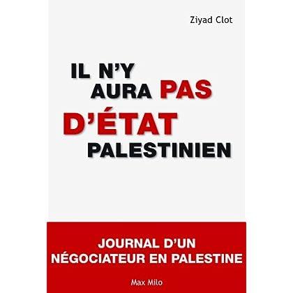 Il n'y aura pas d'Etat palestinien: journal d'un négociateur en Palestine - Essais - documents