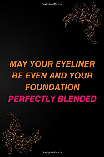 May Your Eyeliner Be Even And Your Foundation Perfectly Blended.: Blank Lined Notebook Journal Diary...