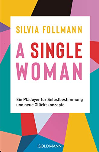 Memoiren Single (A Single Woman: Ein Plädoyer für Selbstbestimmung und neue Glückskonzepte)