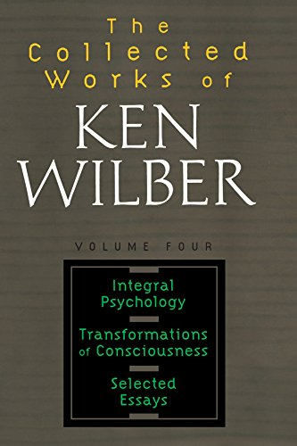 Collected Works of Ken Wilber, Volume 4: Integral Psychology, Transformations of Consciousness, Selected Essays por Ken Wilber