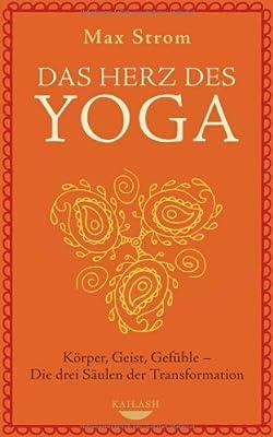 Das Herz des Yoga: Körper, Geist, Gefühle - Die drei Säulen der Transformation