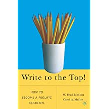 Write to the Top!: How to Be a Prolific Academic!