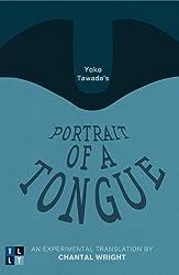 Yoko Tawada's Portrait of a Tongue: An Experimental Translation by Chantal Wright (Literary Translation) by Yaoko Tawada (2013-09-26)