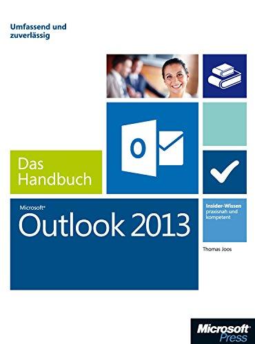 Microsoft Outlook 2013 - Das Handbuch: Insider-Wissen - praxisnah und kompetent