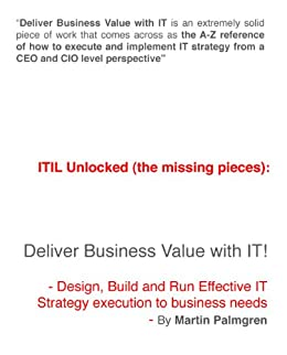 ITIL Unlocked (the missing pieces): Deliver Business Value with IT! - Design, Build and Run Effective IT Strategy execution to business needs (English Edition) par [Palmgren, Martin]