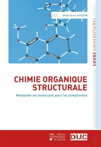 Chimie organique structurale: Manipuler les molcules pour les comprendre