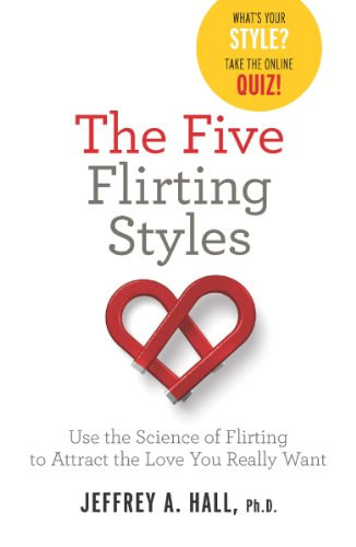 The Five Flirting Styles: Use the Science of Flirting to Attract the Love You Really Want por Jeffrey Hall