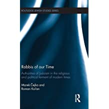 Rabbis of our Time: Authorities of Judaism in the Religious and Political Ferment of Modern Times (Routledge Jewish Studies)