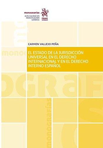 El Estado de la Jurisdicción Universal en el Derecho Internacional y en el Derecho Interno Español (Monografías)