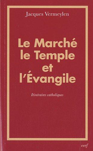 Le March, le Temple et l'Evangile : Itinraires catholiques