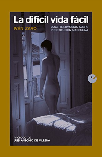 La difícil vida fácil: Doce testimonios sobre prostitución masculina por Iván Zaro