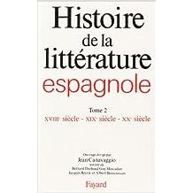 Histoire de la littérature espagnole : Tome 2 - XVIIIème siècle - XIXème siècle - XXème siècle