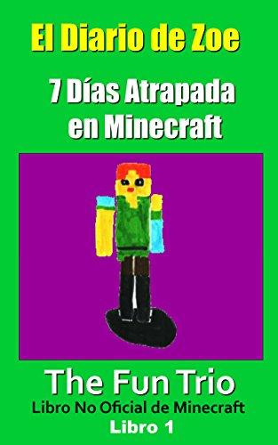 El Diario de Zoe: Siete Días Atrapada en Minecraft - Libro 1 (Un Libr