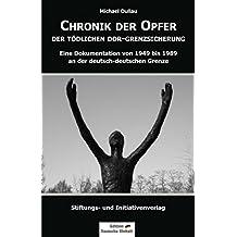 """CHRONIK DER OPFER DER TÖDLICHEN DDR-GRENZSICHERUNG: Eine Dokumentation von 1949 bis 1989 an der deutsch-deutschen Grenze (Edition """"Deutsche Einheit"""")"""