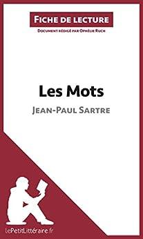 Les Mots de Jean-Paul Sartre (Fiche de lecture): Résumé complet et analyse détaillée de l'oeuvre par [Ruch, Ophélie]