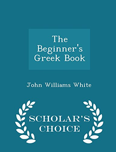 The Beginner's Greek Book - Scholar's Choice Edition