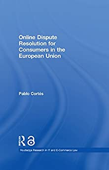 Online Dispute Resolution for Consumers in the European Union (Routledge Research in Information Technology and E-Commerce Law) de [Cortés, Pablo]