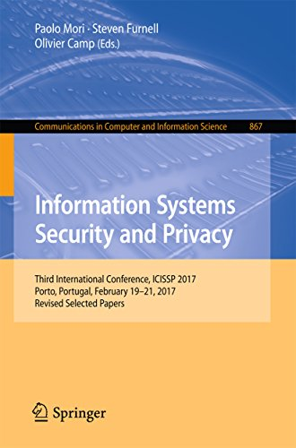 Information Systems Security and Privacy: Third International Conference, ICISSP 2017, Porto, Portugal, February 19-21, 2017, Revised Selected Papers (Communications ... in Computer and Information Science)