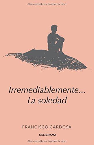 Irremediablemente... La soledad por Francisco Cardosa