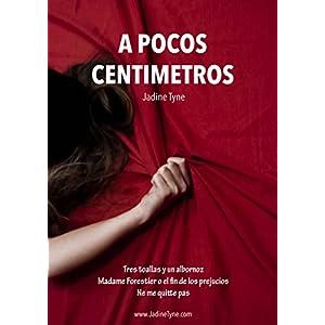 A pocos centímetros: La fidelidad en pareja contada en tres historias (Tres guiones literarios de cortometraje - Romántica)