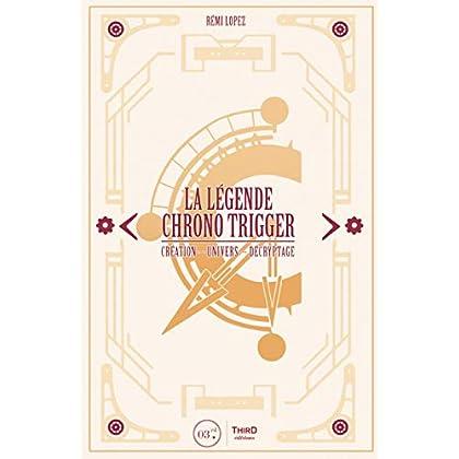 La légende Chrono Trigger: Création - Univers - Décryptage