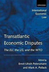 Transatlantic Economic Disputes: The Eu, the Us, and the Wto (International Economic Law Series)