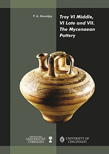 Troy VI Middle, VI Late and VII: The Mycenaean Pottery (Studia Troica Monographien)