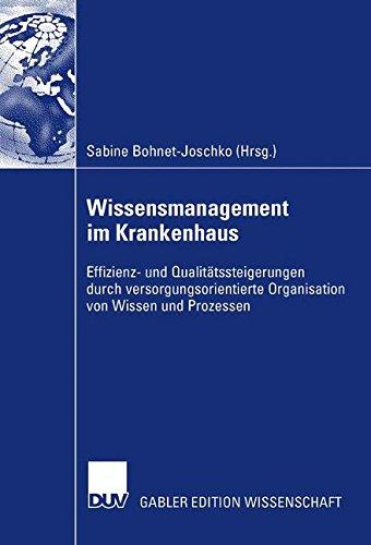 Wissensmanagement im Krankenhaus: Effizienz- und Qualitätssteigerung durch versorgungsorientierte Organisation von Wissen und Prozessen (German Edition)
